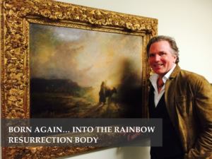 BORN AGAIN… INTO THE RAINBOW RESURRECTION BODY