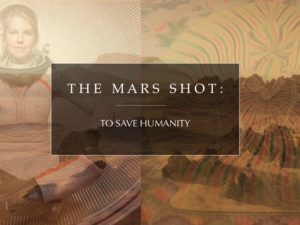 THE MARS SHOT : TO SAVE HUMANITY