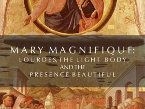 MARY MAGNIFIQUE: OUR PILGRIMAGE TO LOURDES AND THE PRESENCE OF LOVE