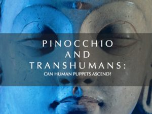 PINOCCHIO AND TRANSHUMANS