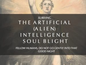 SURVIVING THE ARTIFICIAL (ALIEN) INTELLIGENCE SOUL BLIGHT