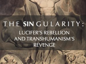 THE SIN GULARITY : LUCIFER'S REBELLION AND TRANSHUMANISM'S REVENGE