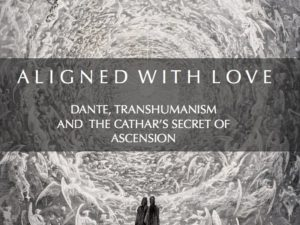 ALIGNED WITH LOVE: DANTE, TRANSHUMANISM AND THE CATHAR'S SECRET OF ASCENSION