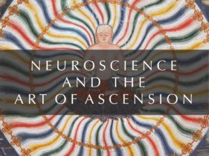 THE NEUROSCIENCE OF ASCENSION: SACRED ART, CHRIST CONSCIOUSNESS AND BUDDHA'S BRAIN