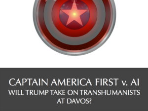 CAPTAIN AMERICA FIRST v. AI : WILL TRUMP TAKE ON TRANSHUMANISTS AT DAVOS?