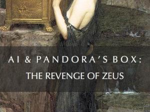 AI & PANDORA'S BOX : THE REVENGE OF ZEUS