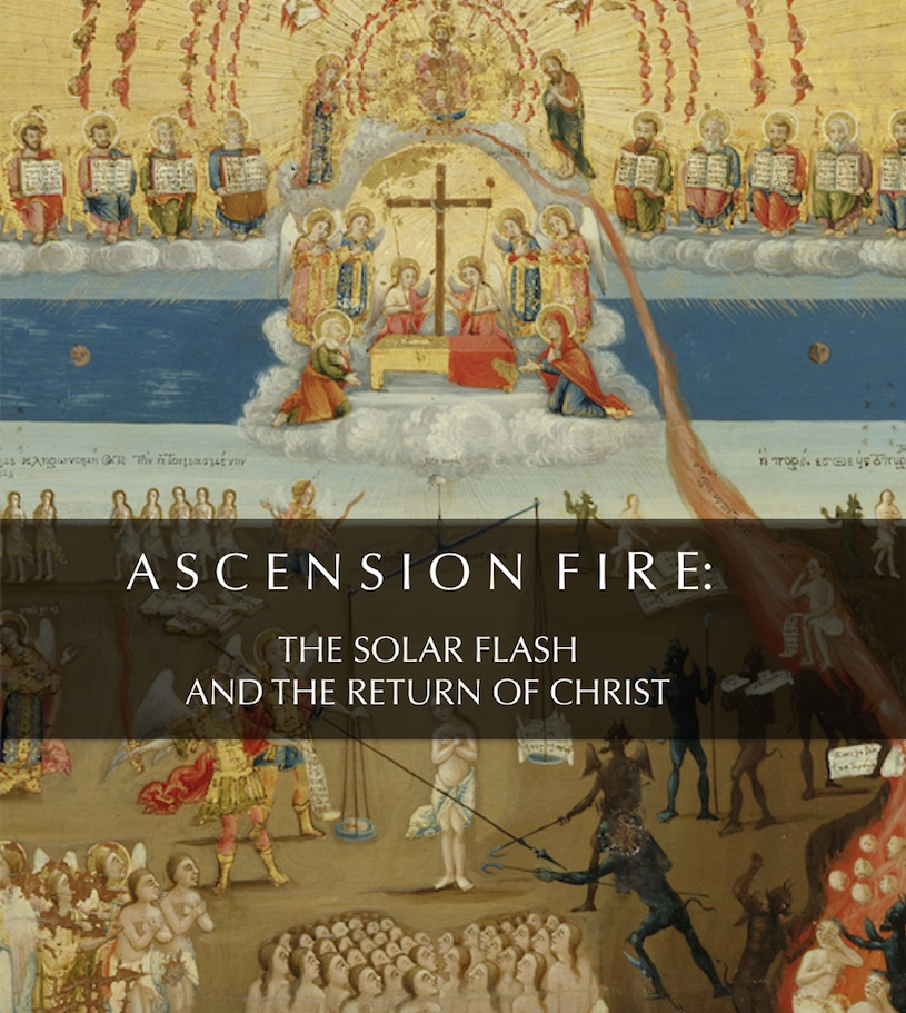 ASCENSION FIRE : THE 'SOLAR FLASH' AND THE RETURN OF CHRIST