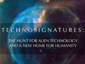 TECHNOSIGNATURES :  THE HUNT FOR ALIEN TECHNOLOGY AND A NEW HOME FOR HUMANITY