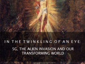 CHANGED IN THE TWINKLING OF AN EYE: 5 G, THE ALIEN INVASION AND OUR TRANSFORMING WORLD