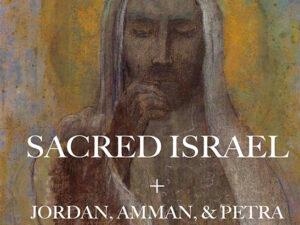 SACRED ISRAEL + JORDAN, AMMAN & PETRA  NOVEMBER 30 – DECEMBER 13, 2021